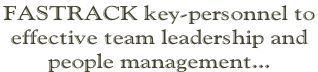 FASTRACK key-personnel to  effective team leadership and  people management...