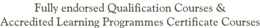 Fully endorsed Qualification Courses & Accredited Learning Programmes Certificate Courses
